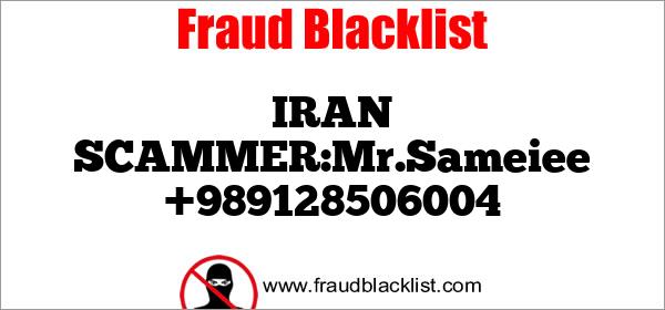 IRAN SCAMMER:Mr.Sameiee +989128506004