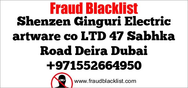 Shenzen Ginguri Electric artware co LTD 47 Sabhka Road Deira Dubai +971552664950